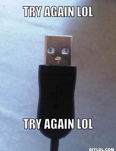 wrong-way-usb-meme-generator-try-again-lol-try-again-lol-bf0744